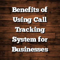 Benefits of Using Call Tracking System for Businesses