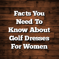 Facts You Need To Know About Golf Dresses For Women