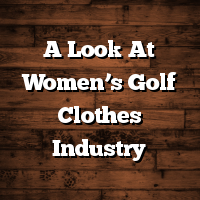 A Look At Women's Golf Clothes Industry