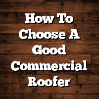 How To Choose A Good Commercial Roofer