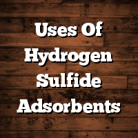 Uses Of Hydrogen Sulfide Adsorbents
